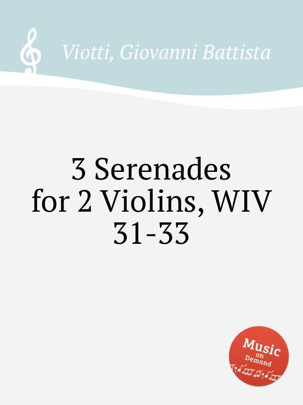 G.B. Viotti 3 Serenades for 2 Violins, WIV 31-33 g b viotti 3 duos for 2 violins wiv 7 9