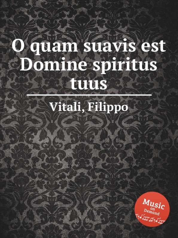 F. Vitali O quam suavis est Domine spiritus tuus f tunder da mihi domine