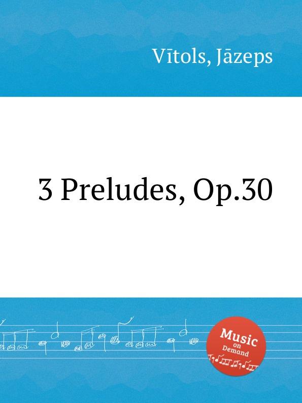 J. Vītols 3 Preludes, Op.30 j vītols 3 preludes op 10