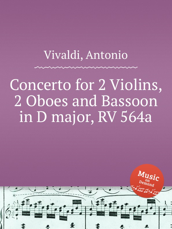 A. Vivaldi Concerto for 2 Violins, 2 Oboes and Bassoon in D major, RV 564a a vivaldi concerto for violin 2 trombon da caccia 2 oboes and basson in f major rv 574