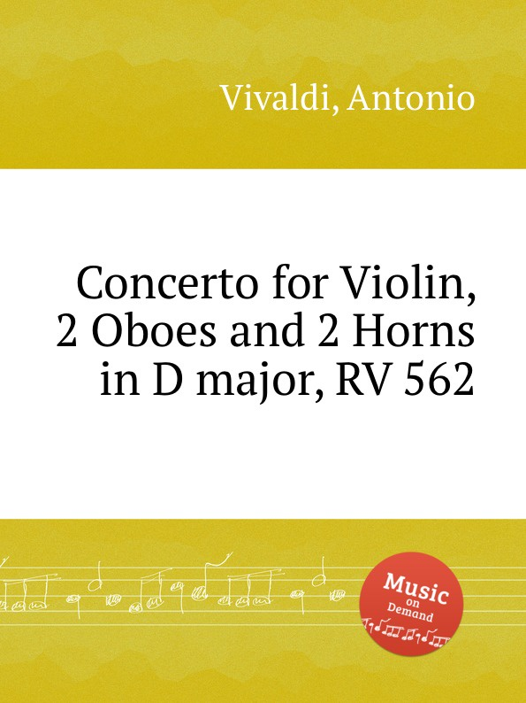 A. Vivaldi Concerto for Violin, 2 Oboes and 2 Horns in D major, RV 562 a vivaldi violin concerto in d minor rv 239