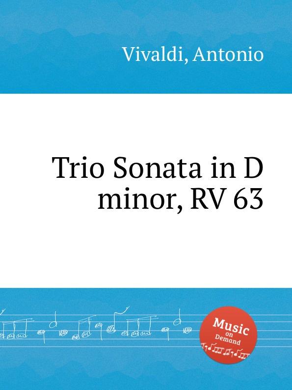A. Vivaldi Trio Sonata in D minor, RV 63 a vivaldi violin sonata in g minor rv 26