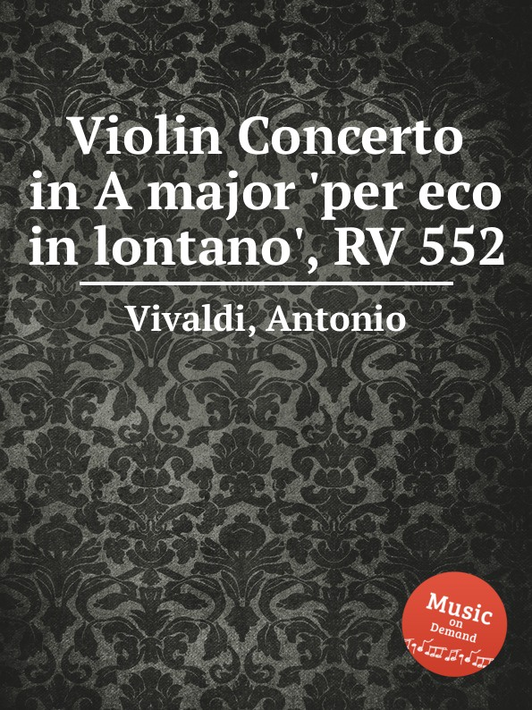A. Vivaldi Violin Concerto in A major .per eco in lontano., RV 552 a vivaldi violin concerto in d major rv 213
