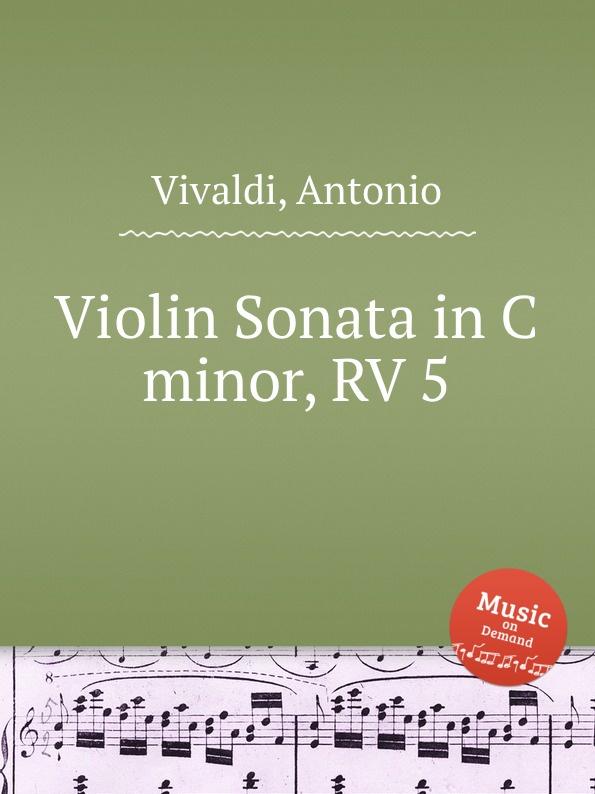 A. Vivaldi Violin Sonata in C minor, RV 5 a vivaldi violin sonata in g minor rv 26
