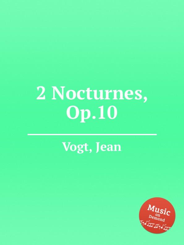 J. Vogt 2 Nocturnes, Op.10 j k mertz 3 nocturnes op 4