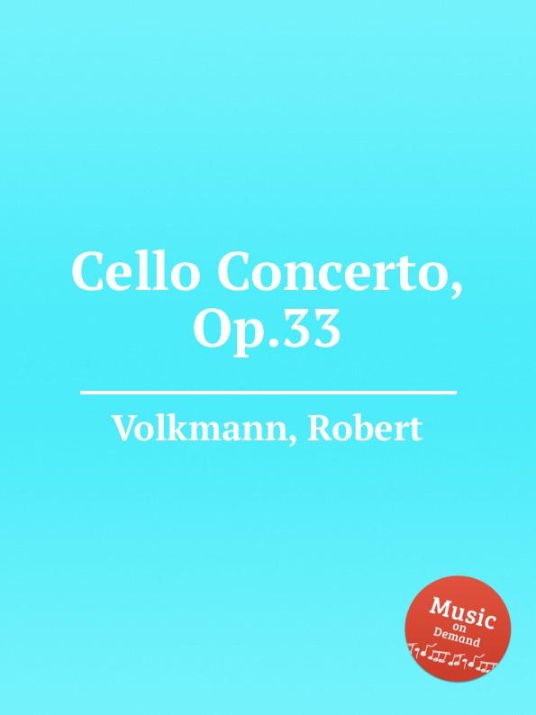 R. Volkmann Cello Concerto, Op.33 f neruda gavotte for cello op 54