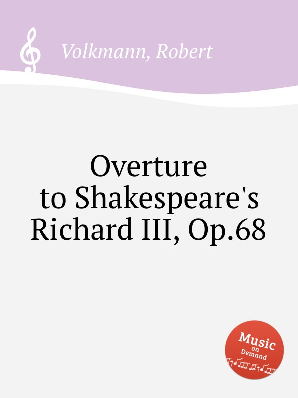 R. Volkmann Overture to Shakespeare.s Richard III, Op.68 ф шопен мазурки op 68 mazurkas op 68
