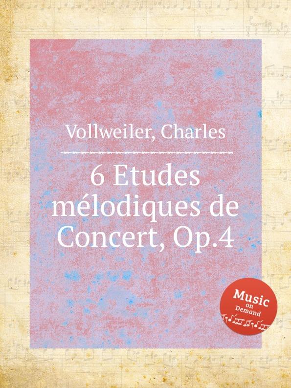C. Vollweiler 6 Etudes melodiques de Concert, Op.4 цена и фото