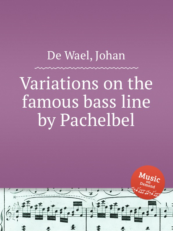 J.D. Wael Variations on the famous bass line by Pachelbel j d wael variations on the famous bass line by pachelbel