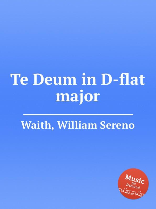 W.S. Waith Te Deum in D-flat major цена и фото