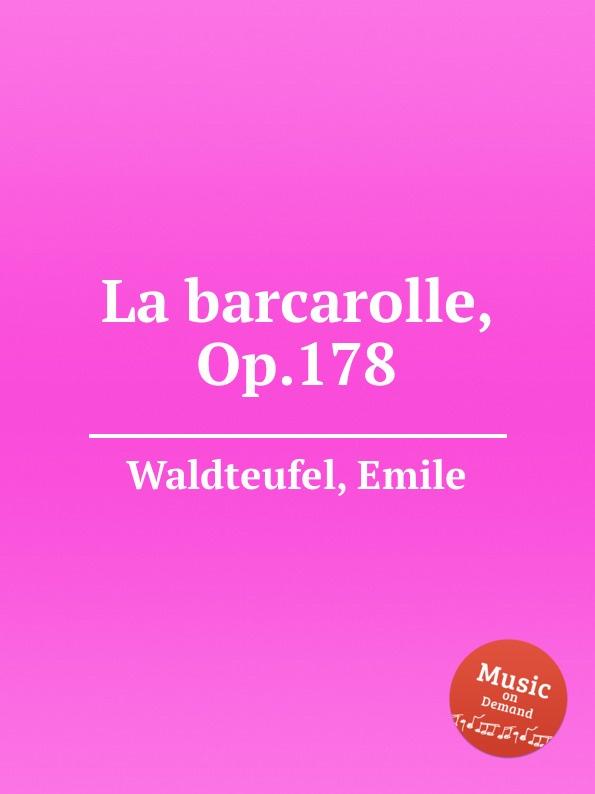E. Waldteufel La barcarolle, Op.178 j raff dans la nacelle reverie barcarolle op 93