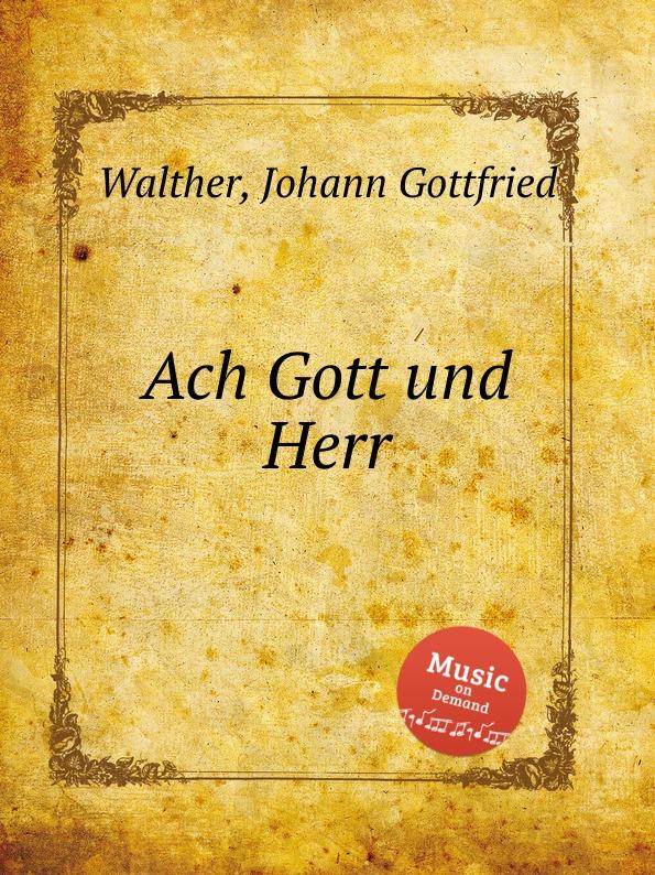 J.G. Walther Ach Gott und Herr