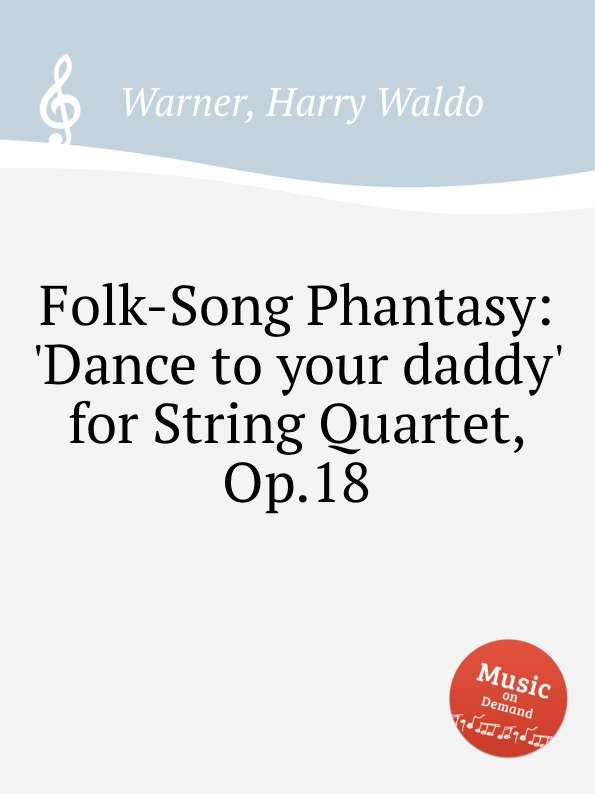 H.W. Warner Folk-Song Phantasy: .Dance to your daddy. for String Quartet, Op.18 серьги by song quartet 3022