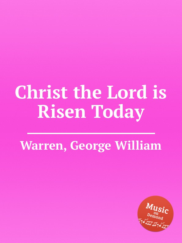 G.W. Warren Christ the Lord is Risen Today the risen
