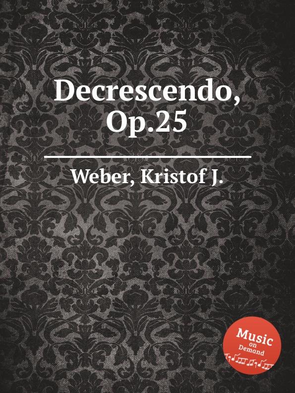 K.J. Weber Decrescendo, Op.25 k j weber eneklo allatkert op 67