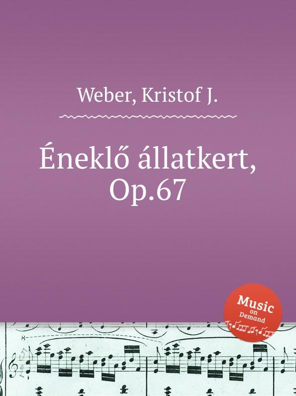 K.J. Weber Eneklo allatkert, Op.67 k j weber eneklo allatkert op 67