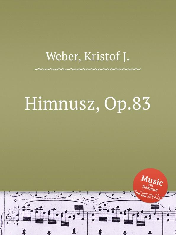 K.J. Weber Himnusz, Op.83 k j weber eneklo allatkert op 67