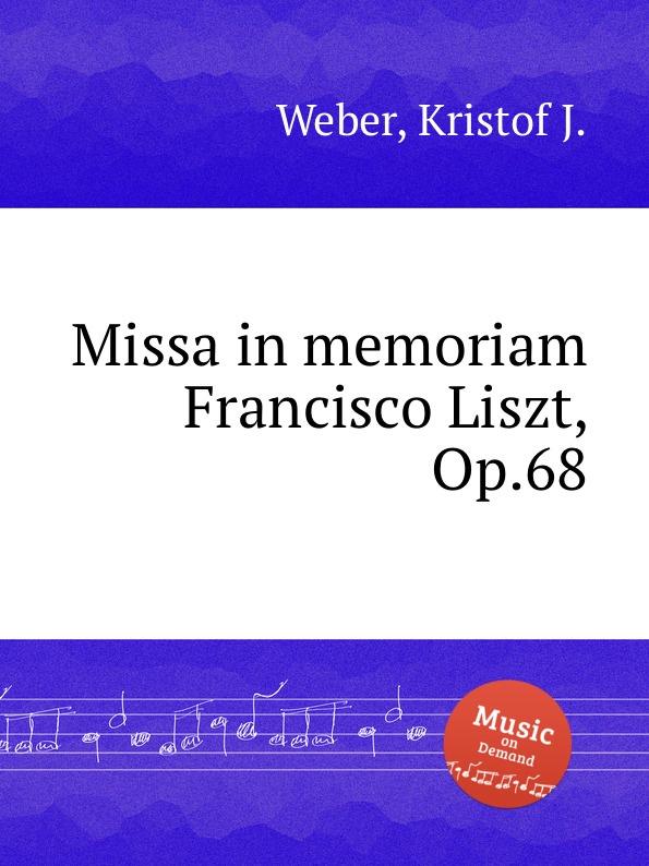 K.J. Weber Missa in memoriam Francisco Liszt, Op.68 ф шопен мазурки op 68 mazurkas op 68