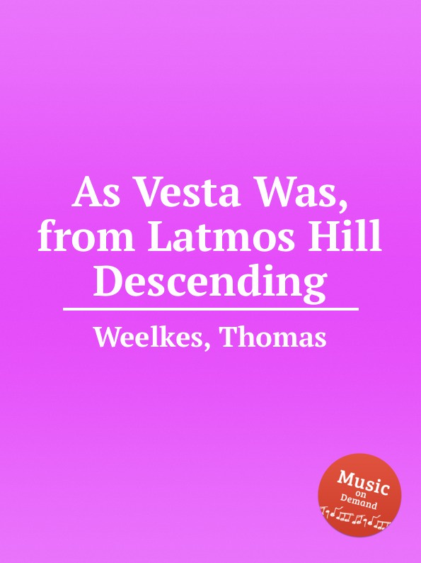 T. Weelkes As Vesta Was, from Latmos Hill Descending