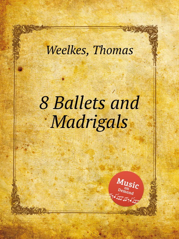 T. Weelkes 8 Ballets and Madrigals