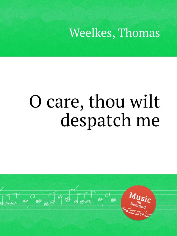 T. Weelkes O care, thou wilt despatch me andy bowden the invitation wilt thou