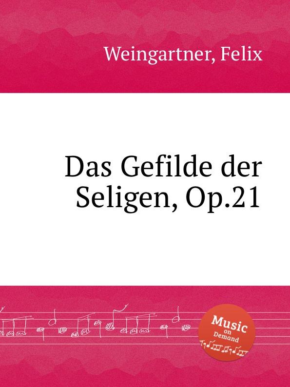 F. Weingartner Das Gefilde der Seligen, Op.21