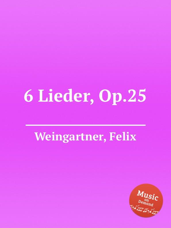 F. Weingartner 6 Lieder, Op.25