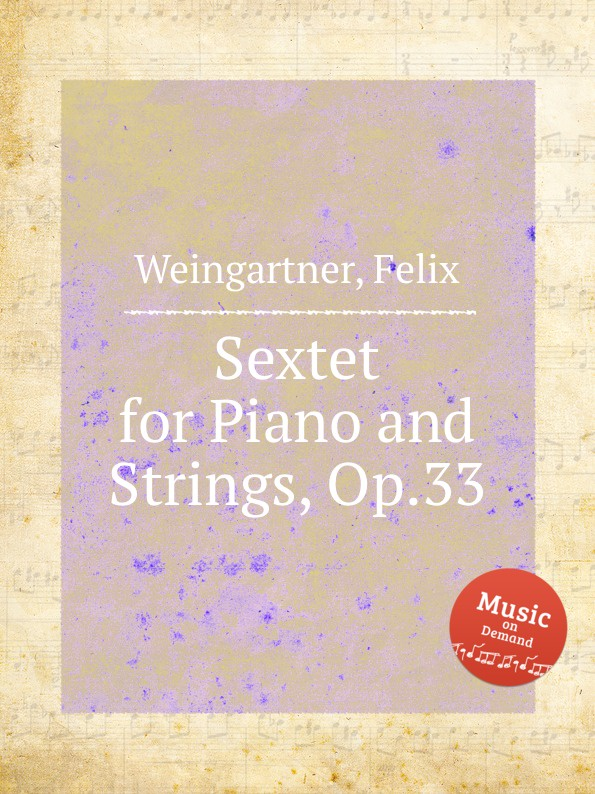 F. Weingartner Sextet for Piano and Strings, Op.33 f neruda sextet op 24