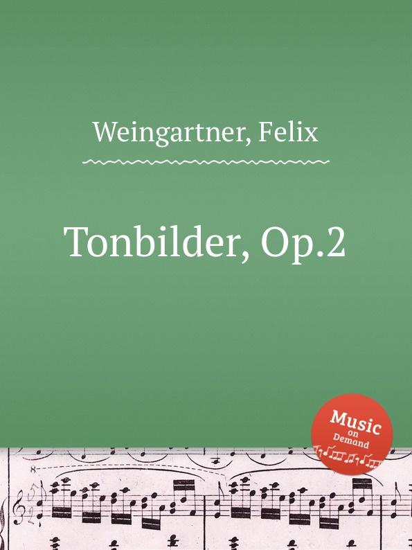 F. Weingartner Tonbilder, Op.2