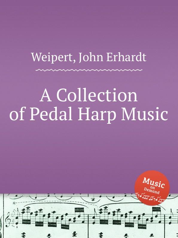 J.E. Weipert A Collection of Pedal Harp Music