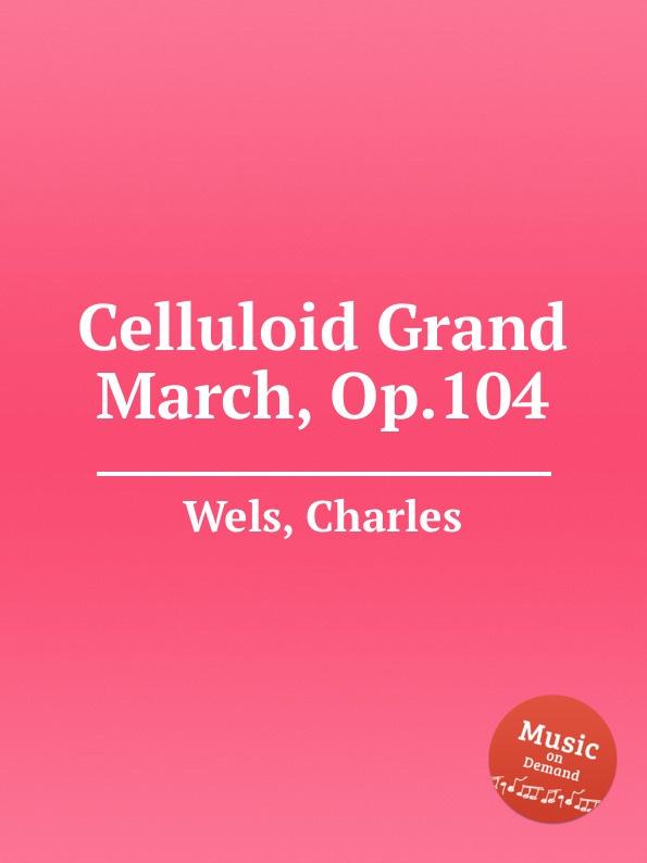 C. Wels Celluloid Grand March, Op.104 f l morey alpha grand march op 18