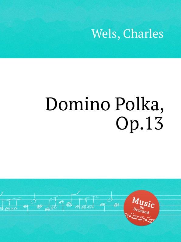 C. Wels Domino Polka, Op.13 c wels marche des amazons op 38