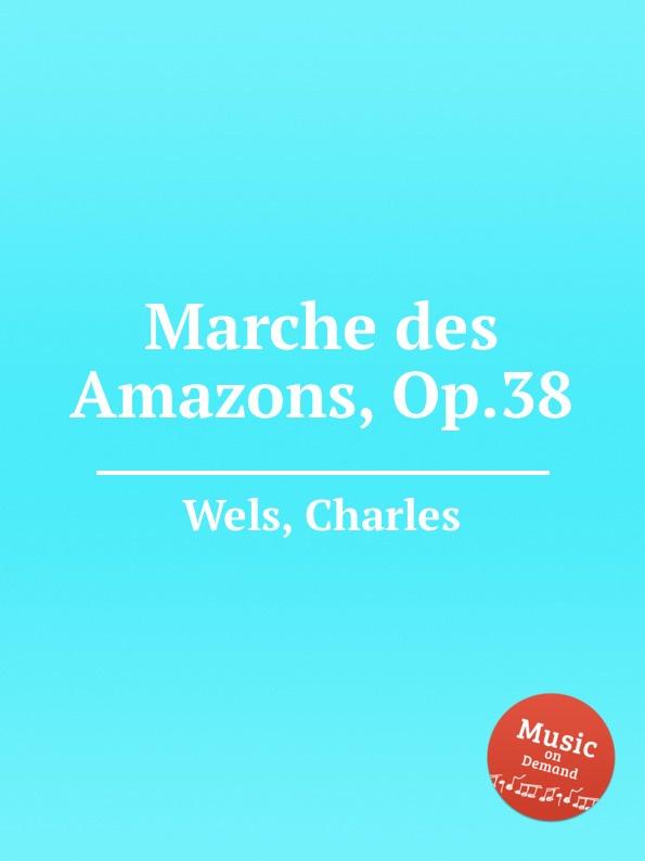 C. Wels Marche des Amazons, Op.38 c wels marche des amazons op 38