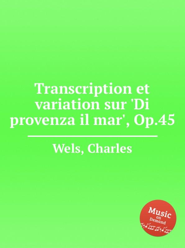 C. Wels Transcription et variation sur .Di provenza il mar., Op.45 c wels marche des amazons op 38