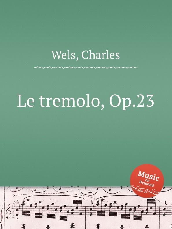 C. Wels Le tremolo, Op.23 c wels marche des amazons op 38