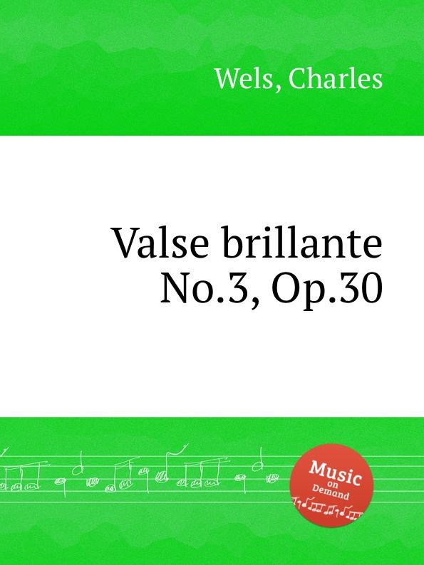 C. Wels Valse brillante No.3, Op.30 c wels marche des amazons op 38