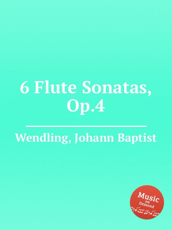 J.B. Wendling 6 Flute Sonatas, Op.4 j e galliard 6 flute sonatas op 1