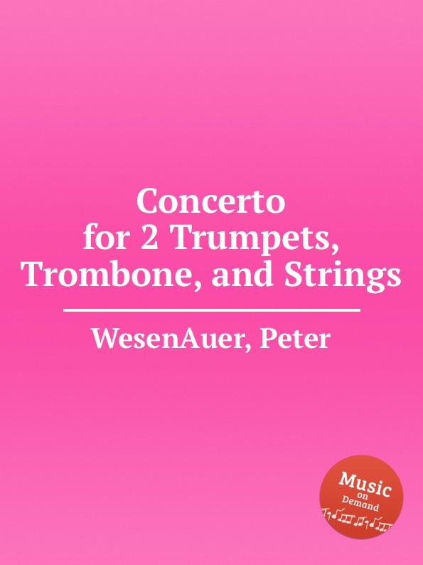 P. WesenAuer Concerto for 2 Trumpets, Trombone, and Strings p wesenauer concerto for 2 trumpets trombone and strings
