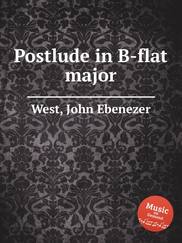 J.E. West Postlude in B-flat major j v roberts postlude in f major