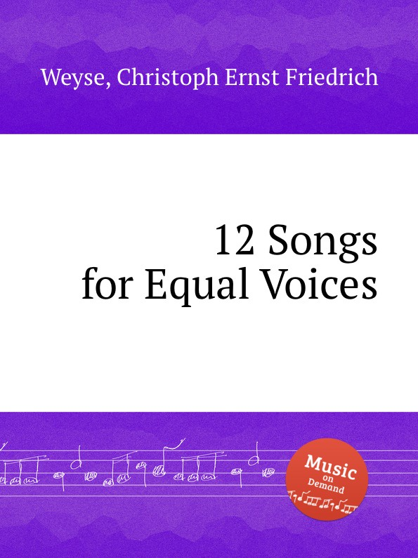 C.E. Weyse 12 Songs for Equal Voices
