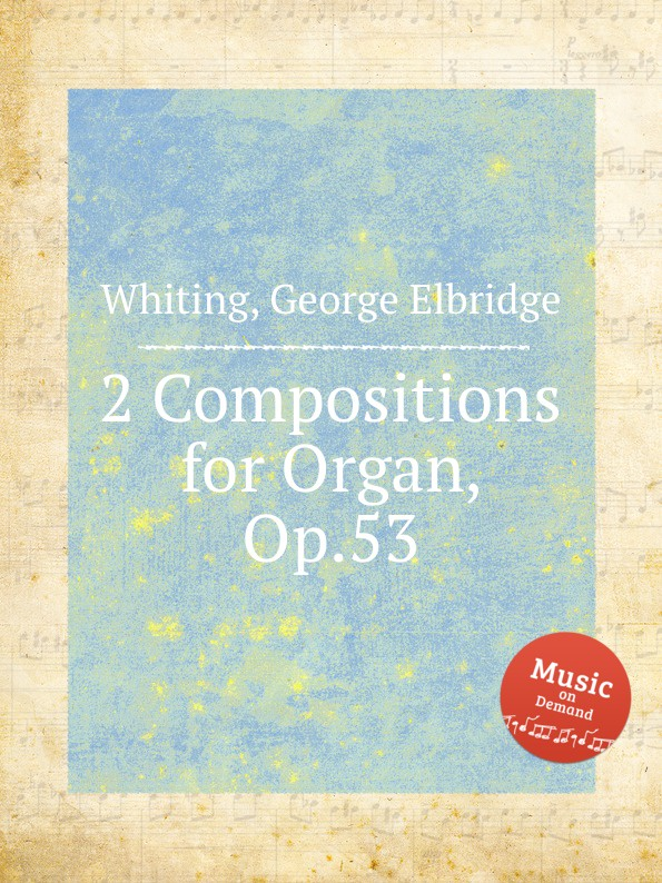 G.E. Whiting 2 Compositions for Organ, Op.53
