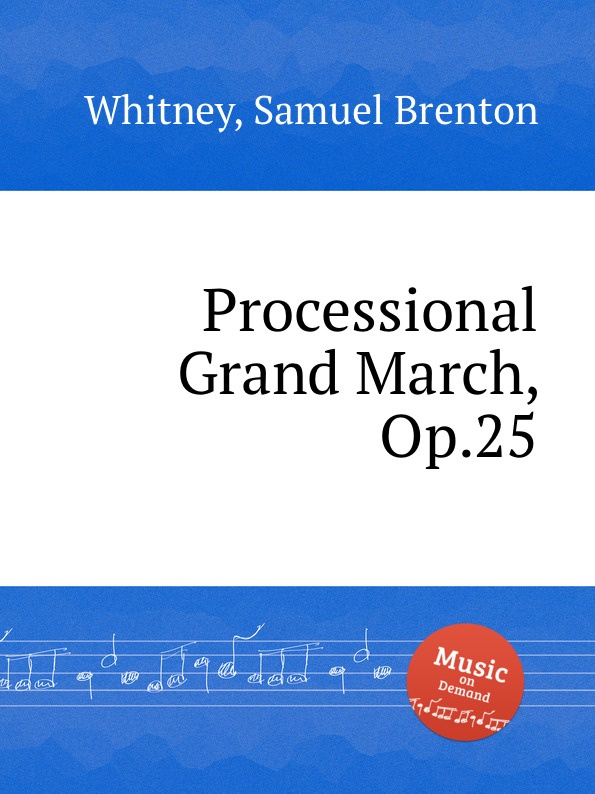 S.B. Whitney Processional Grand March, Op.25 f l morey alpha grand march op 18