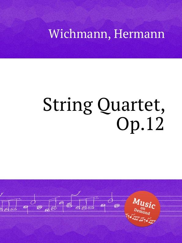 H. Wichmann String Quartet, Op.12 цена и фото