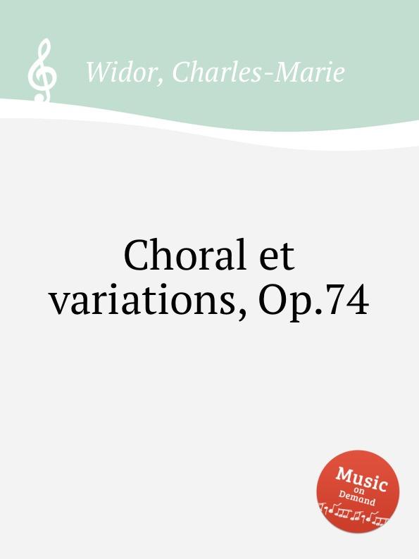 C. Widor Choral et variations, Op.74 e thayer concert variations on the choral nuremburg op 28