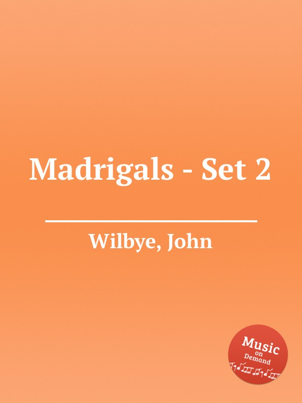 J. Wilbye Madrigals - Set 2 j wilbye madrigals set 1