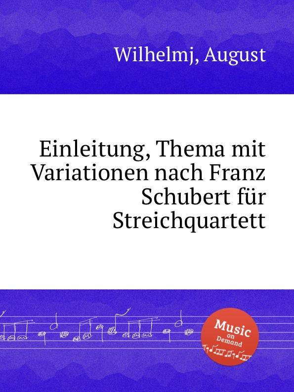 A. Wilhelmj Einleitung, Thema mit Variationen nach Franz Schubert fur Streichquartett a eckardt einleitung nebst 3 variationen heil dir im siegerkranz