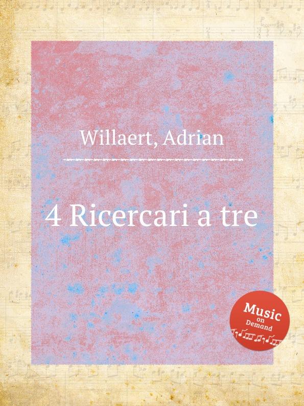 A. Willaert 4 Ricercari a tre a willaert intavolatura di lauto