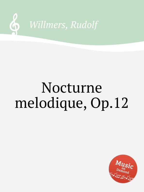 цена R. Willmers Nocturne melodique, Op.12 в интернет-магазинах