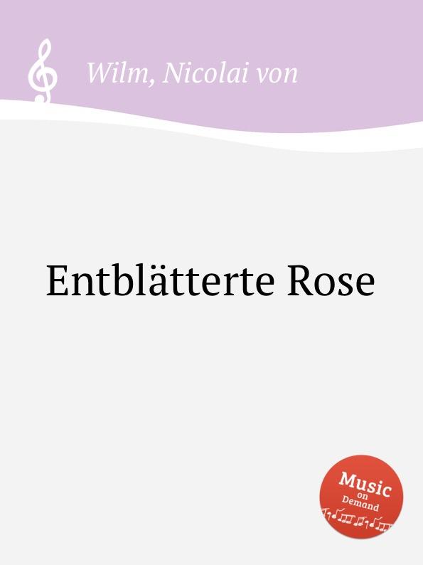 N. von Wilm Entblatterte Rose