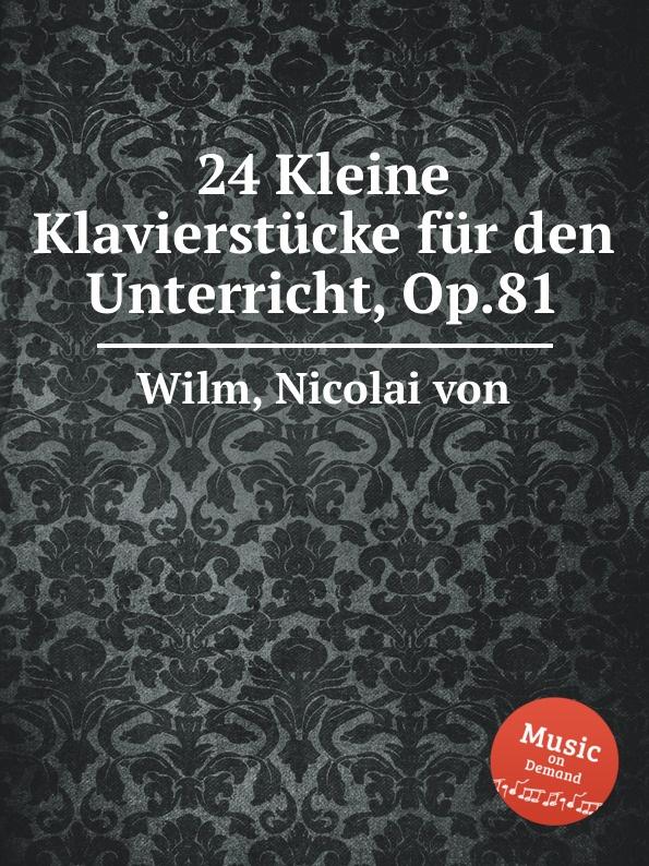 N. von Wilm 24 Kleine Klavierstucke fur den Unterricht, Op.81